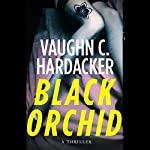 Black Orchid: A Thriller | Vaughn C. Hardacker