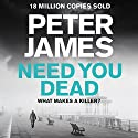 Need You Dead: Roy Grace, Book 13 Hörbuch von Peter James Gesprochen von: Daniel Weyman