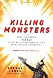 Gerard Jones Killing Monsters: Why Children Need Fantasy, Super Heroes and Make-believe Violence