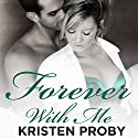Forever with Me Audiobook by Kristen Proby Narrated by Eric Michael Summerer, Jennifer Mack