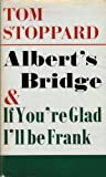 Albert's bridge;: And, If you're Glad I'll be Frank: two plays for radio (0571085180) by Stoppard, Tom