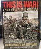 This Is War!: A Photo-Narrative of the Korean War