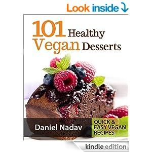 101 Healthy Vegan Desserts (Cakes, Cookies, Muffines & Ice cream Vegan Recipes) (Quick & Easy vegan recipes)