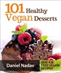 101 Healthy Vegan Desserts (Cakes, Co...