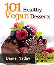 101 Healthy Vegan Desserts (Cakes, Cookies, Muffines & Ice cream Vegan Recipes) (Quick & Easy vegan recipes)