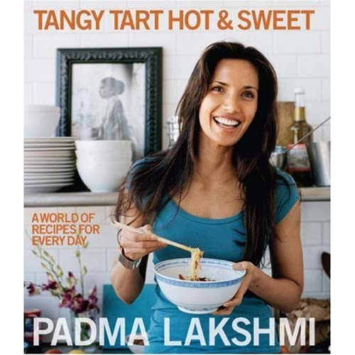 Tangy Tart Hot and Sweet: A World of Recipes for Every Day (Hardcover) by Padma Lakshmi