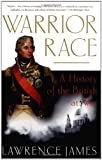 Warrior Race: A History of the British at War (0312307381) by James, Lawrence
