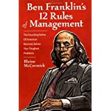 Ben Franklin's 12 Rules of Management: The Founding Father Of American Business Solves Your Toughest Problems ~ Blaine McCormick