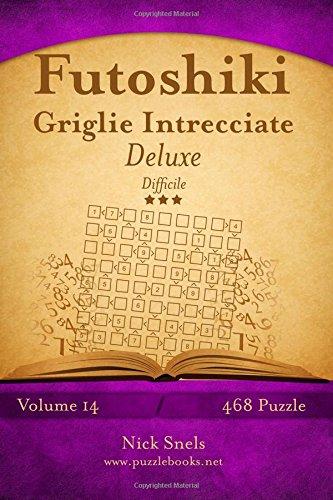 Futoshiki Griglie Intrecciate Deluxe - Difficile - Volume 14 - 468 Puzzle