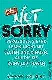 Image de Not Sorry: Vergeuden Sie Ihr Leben nicht mit Leuten und Dingen, auf die Sie keine Lust hab