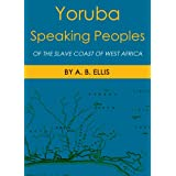 Yoruba-Speaking Peoples: Of The Slave Coast Of West Africa (Their Religion, Manners, Customs, Laws., Language,...
