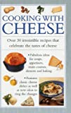 Valerie Ferguson Cooking with Cheese: Over 30 Irrestible Recipes That Celebrate the Tatses of Cheese