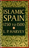 Islamic Spain, 1250 to 1500 (0226319628) by L. P. Harvey