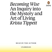 Becoming Wise: An Inquiry into the Mystery and Art of Living | [Krista Tippett]