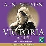 Victoria: A Life | A N Wilson