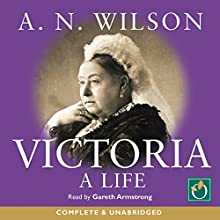 Victoria: A Life (       UNABRIDGED) by A N Wilson Narrated by Gareth Armstrong