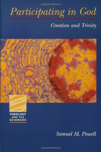 Participating in God: Creation and Trinity (Theology and the Sciences) (Theology & the Sciences)