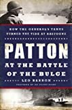Patton at the Battle of the Bulge: How the Generals Tanks Turned the Tide at Bastogne