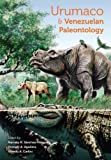 img - for Urumaco and Venezuelan Paleontology: The Fossil Record of the Northern Neotropics (Life of the Past) book / textbook / text book