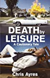 Chris Ayres Death by Leisure: A Cautionary Tale