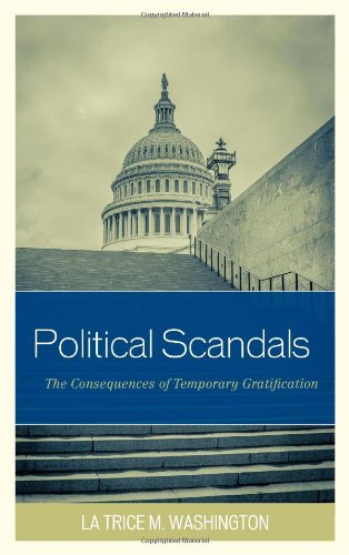 Download Political Scandals The Consequences Of Temporary Gratification By La Trice M Washington