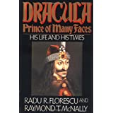 Dracula, Prince of Many Faces: His Life and His Times ~ Radu R Florescu