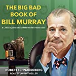 The Big Bad Book of Bill Murray: A Critical Appreciation of the World's Finest Actor | Robert Schnakenberg