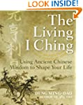 The Living I Ching: Using Ancient Chi...