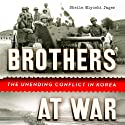Brothers at War: The Unending Conflict in Korea (       UNABRIDGED) by Sheila Miyoshi Jager Narrated by Jackie Chung