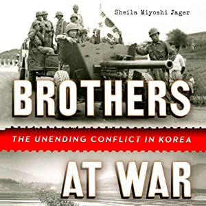 Brothers at War: The Unending Conflict in Korea | [Sheila Miyoshi Jager]