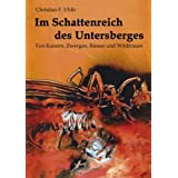 """Im Schattenreich des Untersberges: Von Kaisern, Zwergen, Riesen und Wildfrauenvon """"Christian F Uhlir"""""""