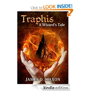 Free Kindle Book: Traphis: A Wizard's Tale, by James D. Maxon. Publisher: Books For Youth; 1 edition (June 21, 2011)