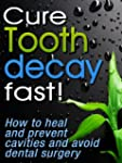 Cure Tooth Decay Fast! How To Heal An...