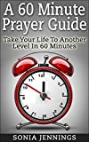 A 60 Minute Prayer Guide: Take Your Life To Another Level In 60 Minutes