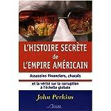 L'histoire secrète de l'empire américain : Assassins financiers, chacals et la vérité sur la corruption à l'échelle...