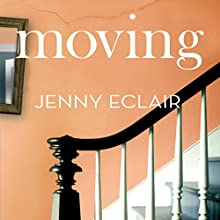 Moving Audiobook by Jenny Eclair Narrated by Judith Boyd, Clare Willie, Andrew Wincott