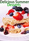 Delicious Summer Desserts (Delicious Recipes Book 2)