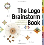 The Logo Brainstorm Book: A Comprehensive Guide for Exploring Design Directions (1440304319) by Krause, Jim