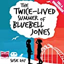 The Twice-Lived Summer of Bluebell Jones Audiobook by Susie Day Narrated by Jo Hall