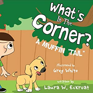 What's in the Corner?: A Muffin | [Laura W. Eckroat]