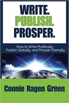 Write Publish Prosper: How To Write Prolifically, Publish Globally, And Prosper Eternally