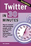 Twitter In 30 Minutes (2nd Edition): How to connect with interesting people, write great tweets, and find information thats relevant to you