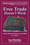 img - for Free Trade Doesn't Work: What Should Replace It and Why, 2011 Edition book / textbook / text book