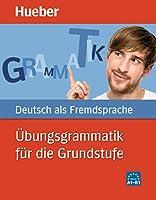 Übungsgrammatik für die Grundstufe : Deutsch als Fremdsprache