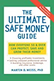 The Ultimate Safe Money Guide: How Everyone 50 and Over Can Protect, Save and Grow Their Money
