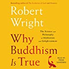 Why Buddhism Is True: The Science and Philosophy of Enlightenment Hörbuch von Robert Wright Gesprochen von: Fred Sanders