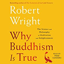 Why Buddhism Is True: The Science and Philosophy of Enlightenment Audiobook by Robert Wright Narrated by Fred Sanders