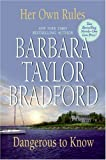 Barbara Taylor Bradford Her Own Rules / Dangerous to Know