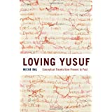 Loving Yusuf: Conceptual Travels from Present to Past (Afterlives of the Bible) ~ Mieke Bal