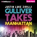 Gulliver Takes Manhattan (       UNABRIDGED) by Justin Luke Zirilli Narrated by Cole Ferguson